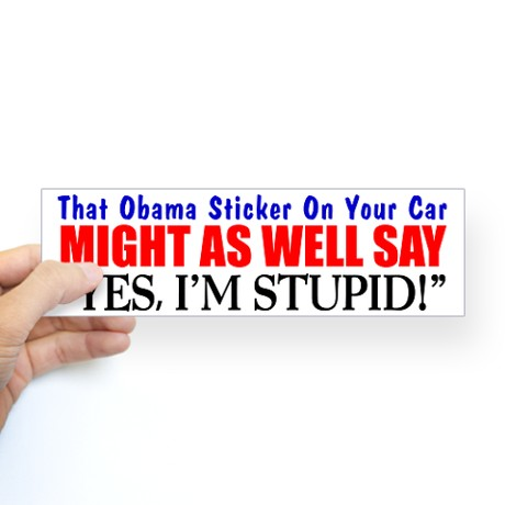 Obama Bumper Sticker Yes, I'm Stupid