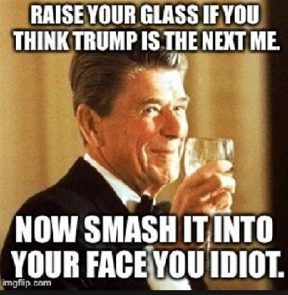 Reagan Smash it into your face, idiot